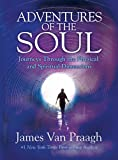 Adventures of the Soul: Journeys Through the Physical and Spiritual Dimensions