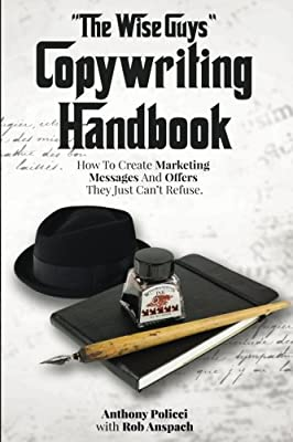 """""""The Wise Guy's"""" Copywriting Handbook: How To Create Marketing Messages And Offers They Just Can't Refuse."""