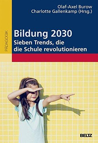 Bildung 2030 - Sieben Trends, die die Schule revolutionieren Taschenbuch – 14. August 2017 Olaf-Axel Burow Charlotte Gallenkamp Beltz 3407257600