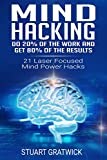 Mind Hacking: Do 20% of the work and get 80% of the results.  21 Laser Focused Mind Power Hacks (Rewire, Habits, Potential, Unlock, Tricks)