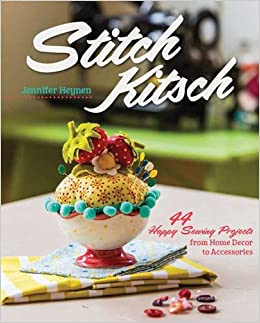 Stitch Kitsch 44 Happy Sewing Projects from Home Decor to