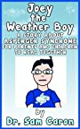 Aspergers Books For Kids: Joey The Weather Boy - A Story About Asperger Syndrome (The Dr. C & Elwood Files Book 1)