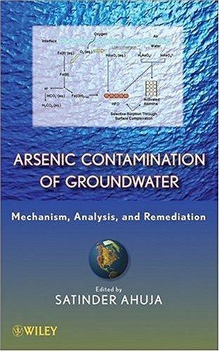 Arsenic Contamination of Groundwater: Mechanism, Analysis, and Remediation (Arsenic Contamination Of Groundwater Mechanism Analysis And Remediation)