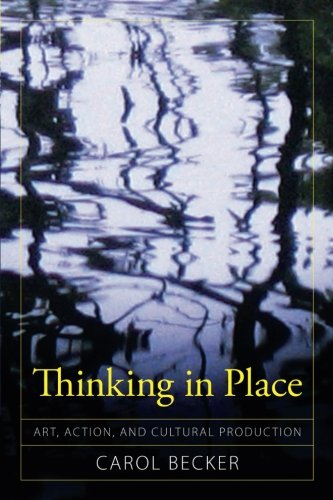 Thinking in Place: Art, Action, and Cultural Production (Cultural Politics & the Promise of Democracy)