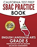 CALIFORNIA TEST PREP SBAC Practice Book English Language Arts Grade 5: Preparation for the Smarter Balanced ELA/Literacy Assessments