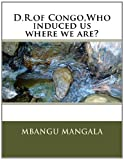 D. R. of Congo,Who Induced Us Where We Are?, Mbangu A. Mangala Sr, 1494224763