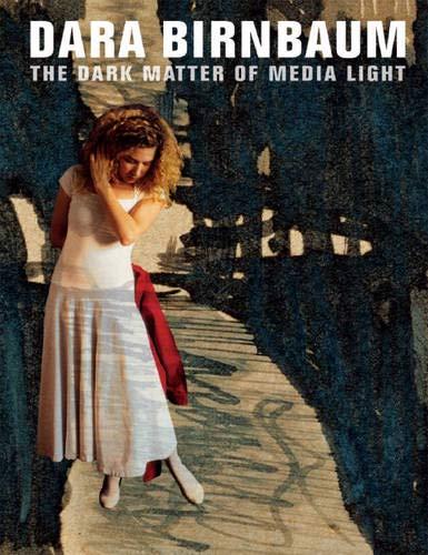 Dara Birnbaum: The Dark Matter of Media Light pdf epub