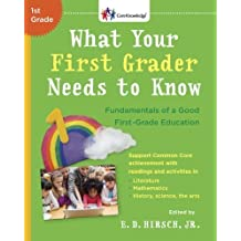 What Your First Grader Needs to Know: Fundamentals of a Good First-Grade Education (Core Knowledge Series) by Hirsch Jr., E.D.(February 9, 1998) Paperback