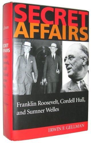 Secret Affairs: Franklin Roosevelt, Cordell Hull, and Sumner Welles