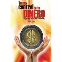 Toma el control de tu dinero (Spanish Edition)