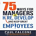75 Ways for Managers to Hire, Develop, and Keep Great Employees Audiobook by Paul Falcone Narrated by Walter Dixon