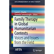 Family Therapy in Global Humanitarian Contexts: Voices and Issues from the Field