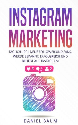 Instagram Marketing: Täglich 100+ neue Follower und Fans. Werde bekannt, erfolgreich und beliebt auf Instagram Taschenbuch – 31. Mai 2017 Daniel Baum 1547054379