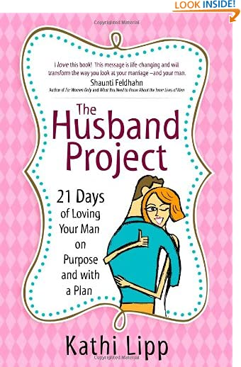 The Husband Project: 21 Days of Loving Your Man--on Purpose and with a Plan by Kathi Lipp
