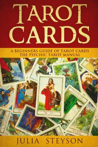 - Tarot Cards:  A Beginners Guide of Tarot Cards: The Psychic Tarot Manual (New Age and Divination) (Volume 2)