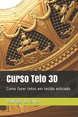 Curso Teto 3D: Como fazer tetos em tecido esticado (Porcelanato Liquido) (Portuguese Edition)