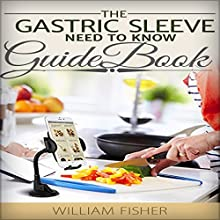 The Gastric Sleeve Need to Know Guide Book Audiobook by William Fisher Narrated by Coby Allen