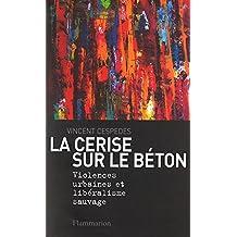 La cerise sur le béton: Violences urbaines et libéralisme sauvage (Documents(Sc)) (French Edition)
