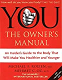 You The Owner's Manual : an insider's guide to the body That Will Make You Healthier and Younger