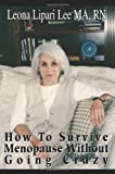 How to Survive Menopause Without Going Crazy, Leona Lee, 0595192416