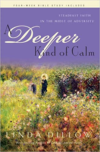 Téléchargements gratuits d'ebooks pdf A Deeper Kind of Calm: Steadfast Faith in the Midst of Adversity (Hollywood Nobody) (French Edition) PDF by Linda Dillow