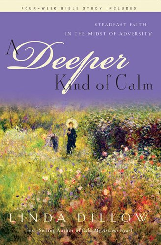 A Deeper Kind of Calm: Steadfast Faith in the Midst of Adversity pdf epub