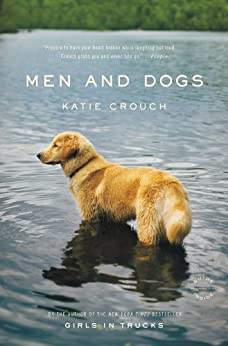 Men and Dogs: A Novel by [Crouch, Katie]