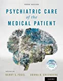 Psychiatric Care of the Medical Patient, Fogel, Barry S. and Greenberg, Donna B., 0199731853