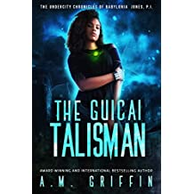 The Guicai Talisman (The Undercity Chronicles of Babylonia Jones, P.I. Book 1)