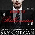 Working for the Billionaires Club Audiobook by Sky Corgan Narrated by Jessica Eastwick