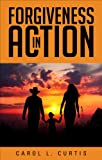 Forgiveness in Action, Carol L. Curtis, 163063915X