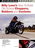 Billy Lane's How to Build Old School Choppers, Bobbers and Customs, Billy Lane, 076032168X