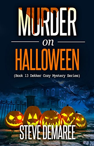 Murder on Halloween (Book 13 Dekker Cozy Mystery Series) by [Demaree, Steve]