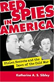 Red Spies in America: Stolen Secrets and the Dawn of the Cold War, Katherine A. S. Sibley, 0700615555