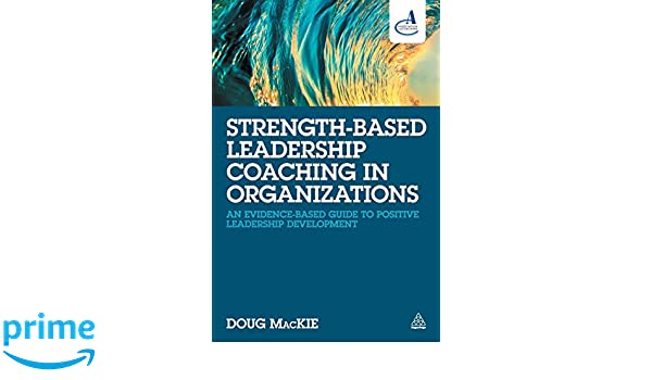 Strength-Based Leadership Coaching in Organizations: An ...