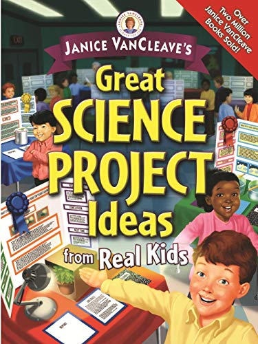 Janice VanCleave's Great Science Project Ideas from Real Kids ()