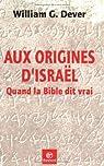 Aux origines d'Israël : Quand la Bible dit vrai par Dever