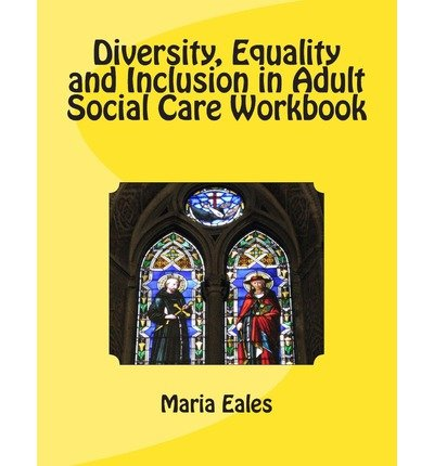 { [ DIVERSITY, EQUALITY AND INCLUSION IN ADULT SOCIAL CARE WORKBOOK ] } Eales, Maria ( AUTHOR ) Sep-16-2013 Paperback
