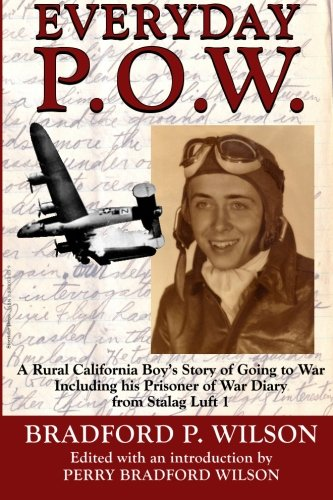 Everyday P.O.W.: A Rural California Boy's Story of Going To War, including his Prisoner of War Diary from Stalag Luft 1 pdf epub