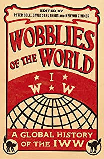 Book Cover: Wobblies of the World: A Global History of the IWW