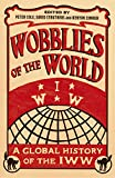 img - for Wobblies of the World: A Global History of the IWW (Wildcat) book / textbook / text book