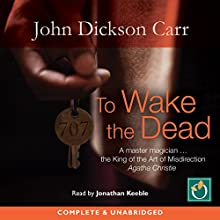 To Wake the Dead: Dr Gideon Fell, Book 9 Audiobook by John Dickson-Carr Narrated by Jonathan Keeble