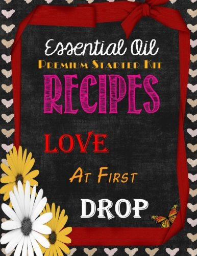Essential Oil Premium Starter Kit Recipes: Love at First Drop (Recipe Book With Love compare prices)