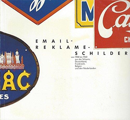 Email-Reklame-Schilder Von 1900 Bis 1960 Aus Der Schweiz, Deutschland, Frankreich, Belgien Und Den Niederlanden: Sammlung Andreas Maurer Erganzt Durch Leihgaben (German Edition)