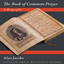The Book of Common Prayer: A Biography Audiobook by Alan Jacobs Narrated by Robin Bloodworth