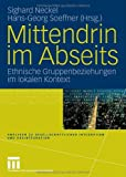 Mittendrin Im Abseits : Ethnische Gruppenbeziehungen Im Lokalen Kontext, , 3531147102