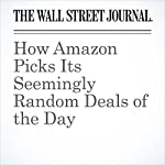 How Amazon Picks Its Seemingly Random Deals of the Day | Laura Stevens