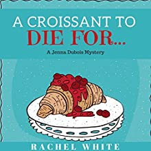 A Croissant to Die For...: A Jenna Dubois Mystery Audiobook by Rachel White Narrated by Nancy Bober