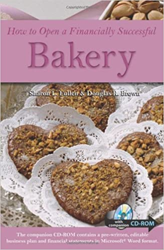 How to Open a Financially Successful Bakery : With a Companion CD