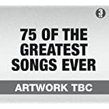 75 Of Greatest Songs Ever By Various (2013-07-01)